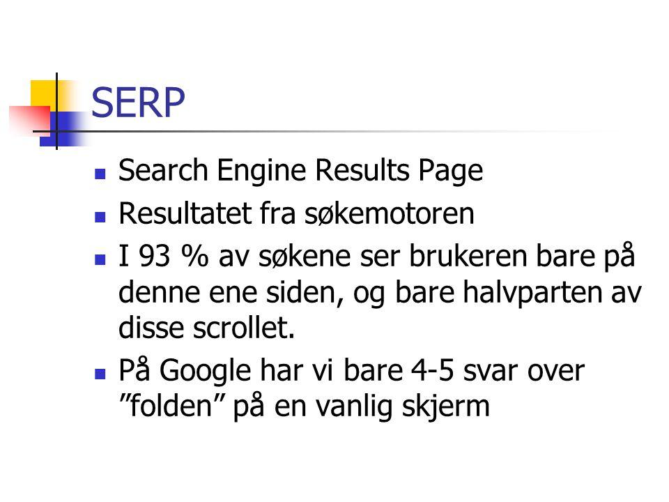 SERP Search Engine Results Page Resultatet fra søkemotoren I 93 % av søkene ser brukeren bare på denne ene siden, og bare halvparten av disse scrollet.