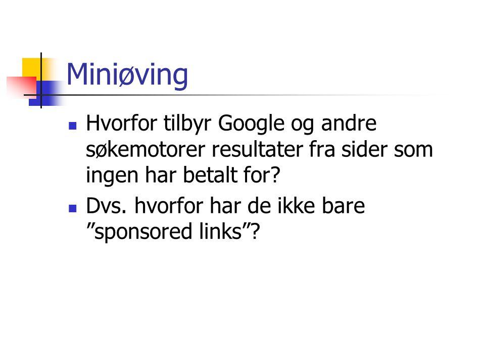 Miniøving Hvorfor tilbyr Google og andre søkemotorer resultater fra sider som ingen har betalt for.