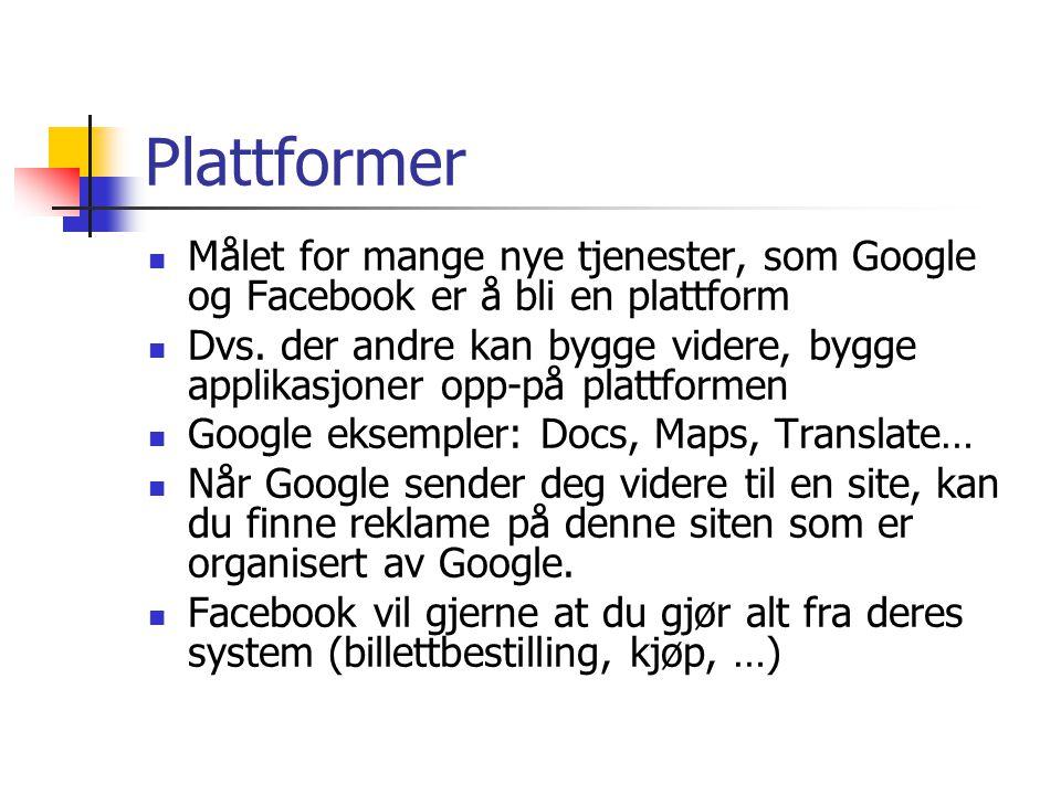 Plattformer Målet for mange nye tjenester, som Google og Facebook er å bli en plattform Dvs.