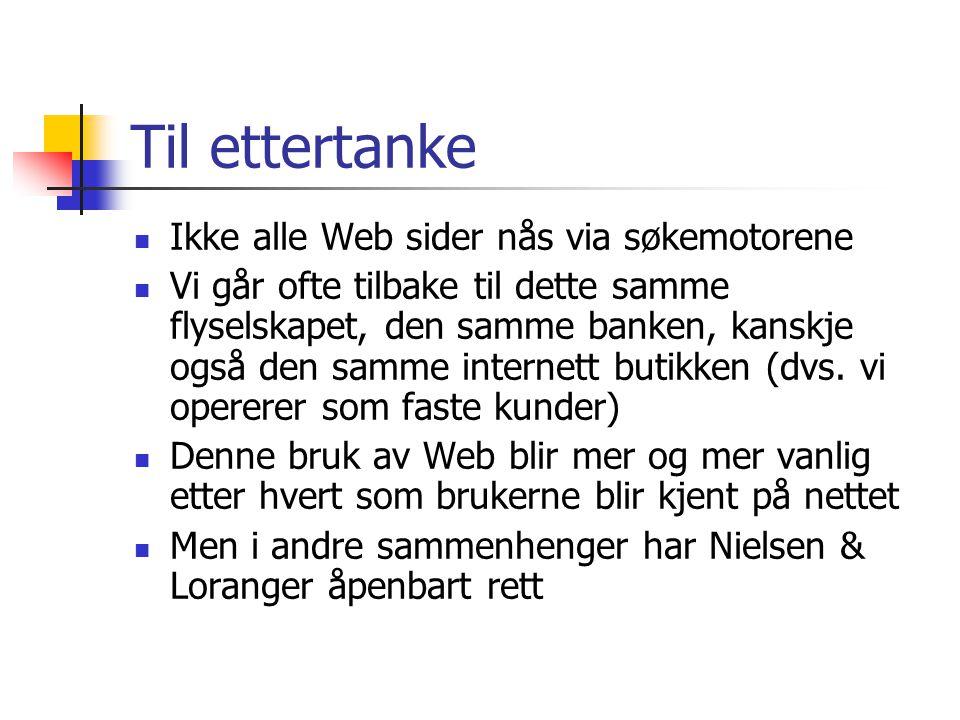 Til ettertanke Ikke alle Web sider nås via søkemotorene Vi går ofte tilbake til dette samme flyselskapet, den samme banken, kanskje også den samme internett butikken (dvs.