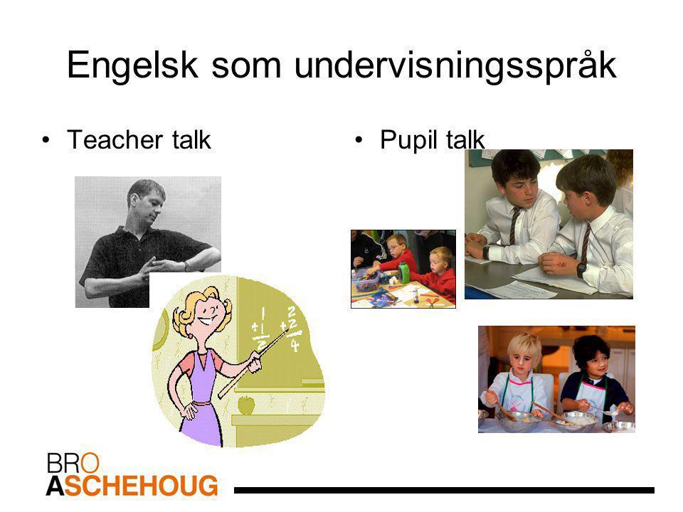Engelsk som undervisningsspråk Teacher talkPupil talk