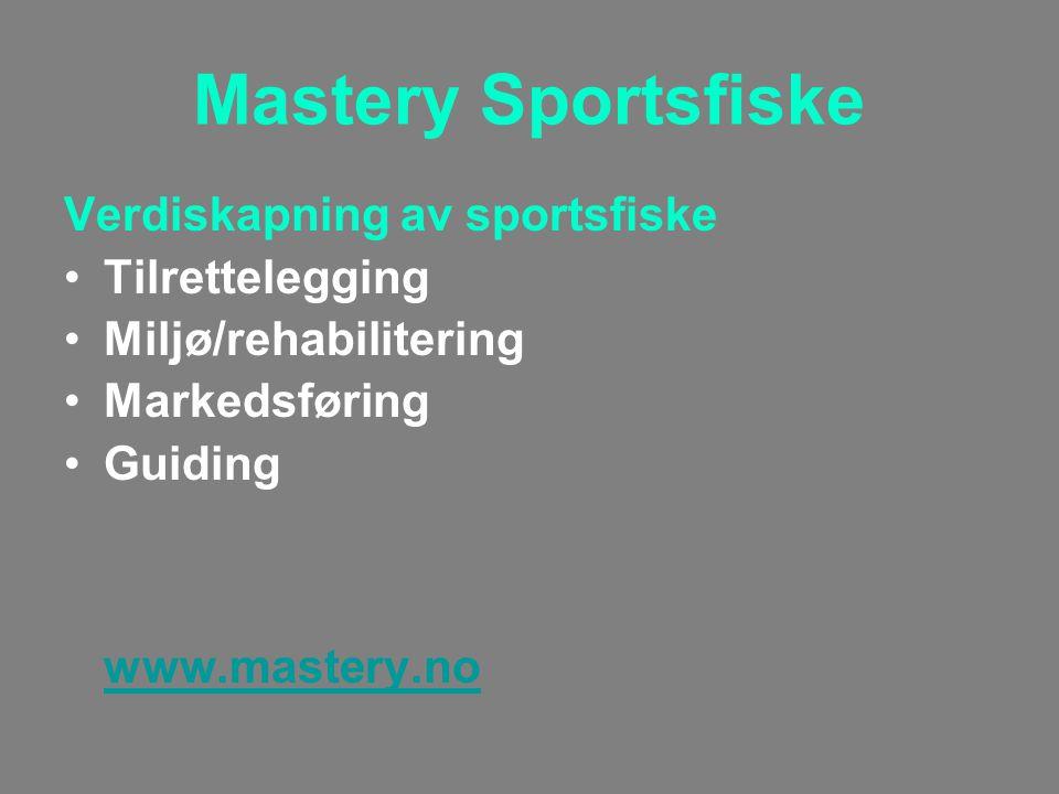 Mastery Sportsfiske Verdiskapning av sportsfiske Tilrettelegging Miljø/rehabilitering Markedsføring Guiding www.mastery.no www.mastery.no