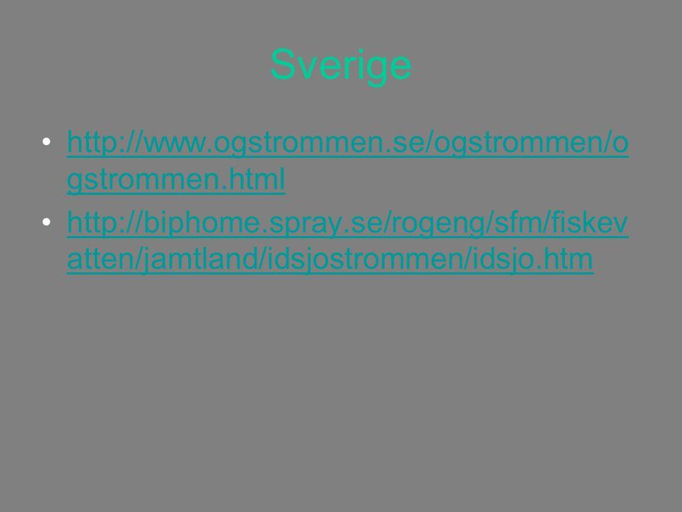 Sverige http://www.ogstrommen.se/ogstrommen/o gstrommen.htmlhttp://www.ogstrommen.se/ogstrommen/o gstrommen.html http://biphome.spray.se/rogeng/sfm/fiskev atten/jamtland/idsjostrommen/idsjo.htmhttp://biphome.spray.se/rogeng/sfm/fiskev atten/jamtland/idsjostrommen/idsjo.htm