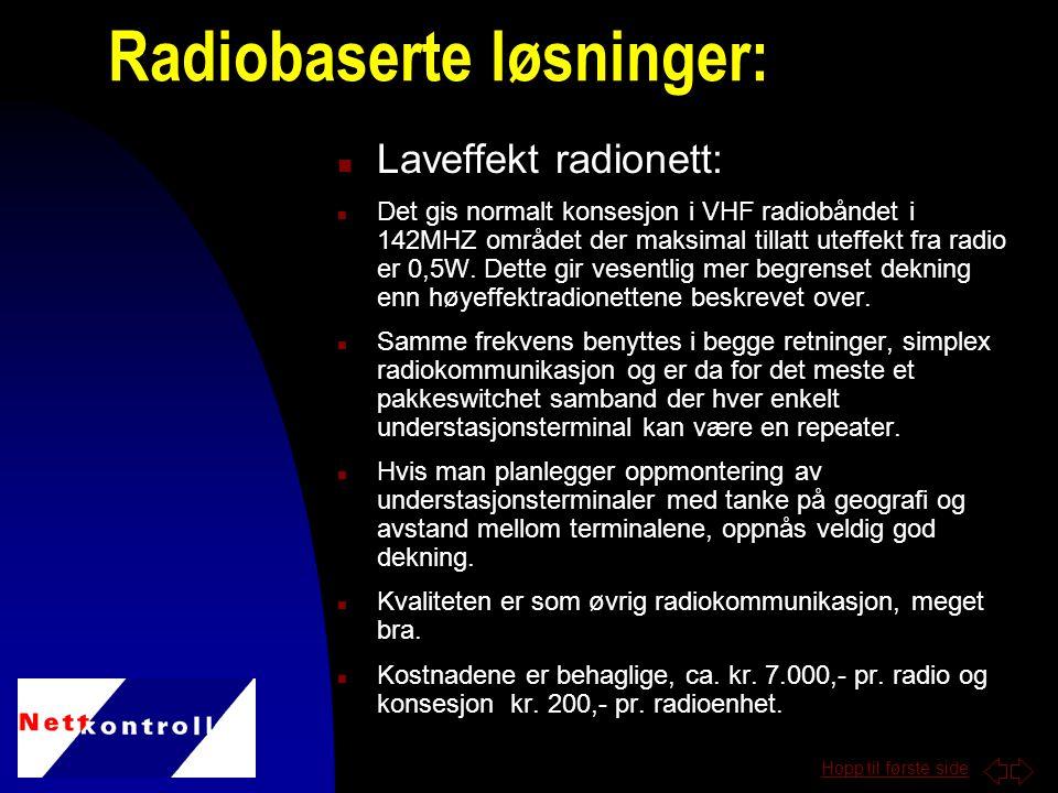 Hopp til første side n Laveffekt radionett: n Det gis normalt konsesjon i VHF radiobåndet i 142MHZ området der maksimal tillatt uteffekt fra radio er 0,5W.