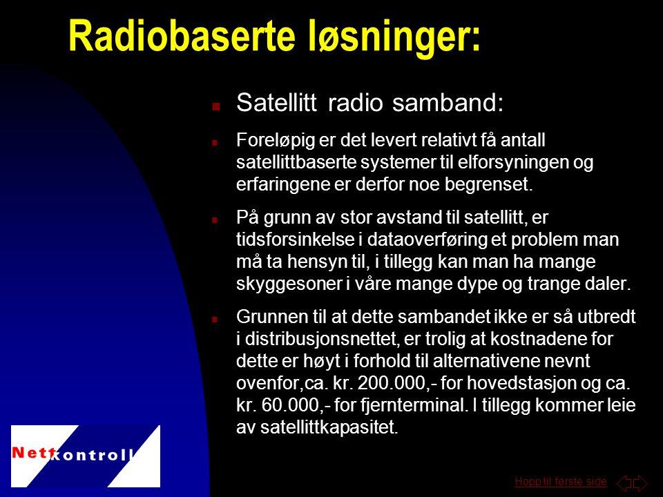 Hopp til første side n Satellitt radio samband: n Foreløpig er det levert relativt få antall satellittbaserte systemer til elforsyningen og erfaringene er derfor noe begrenset.