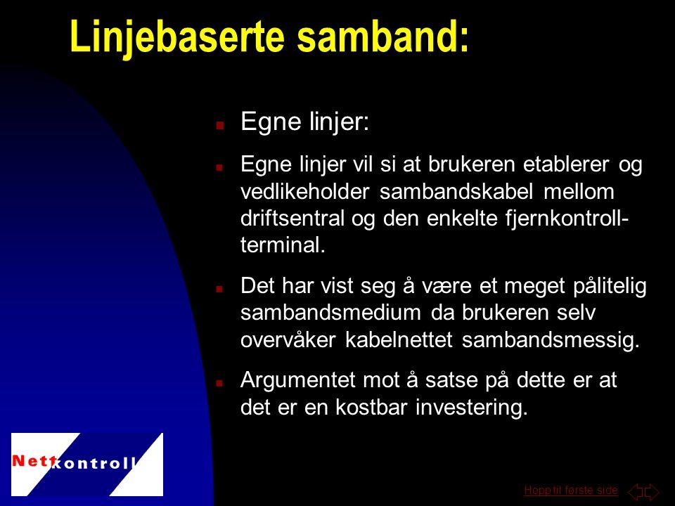 Hopp til første side n Egne linjer: n Egne linjer vil si at brukeren etablerer og vedlikeholder sambandskabel mellom driftsentral og den enkelte fjernkontroll- terminal.