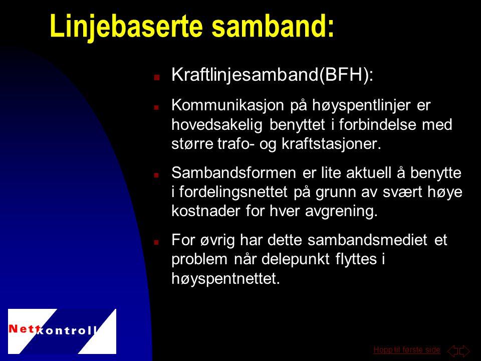 Hopp til første side n Kraftlinjesamband(BFH): n Kommunikasjon på høyspentlinjer er hovedsakelig benyttet i forbindelse med større trafo- og kraftstasjoner.
