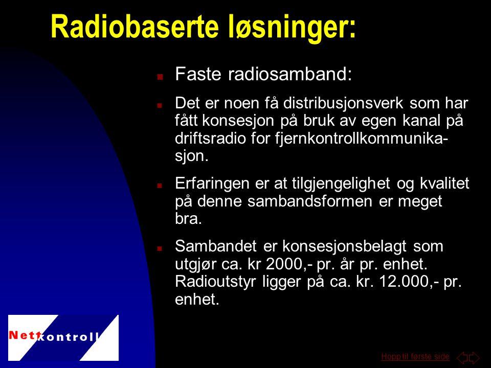 Hopp til første side n Faste radiosamband: n Det er noen få distribusjonsverk som har fått konsesjon på bruk av egen kanal på driftsradio for fjernkontrollkommunika- sjon.