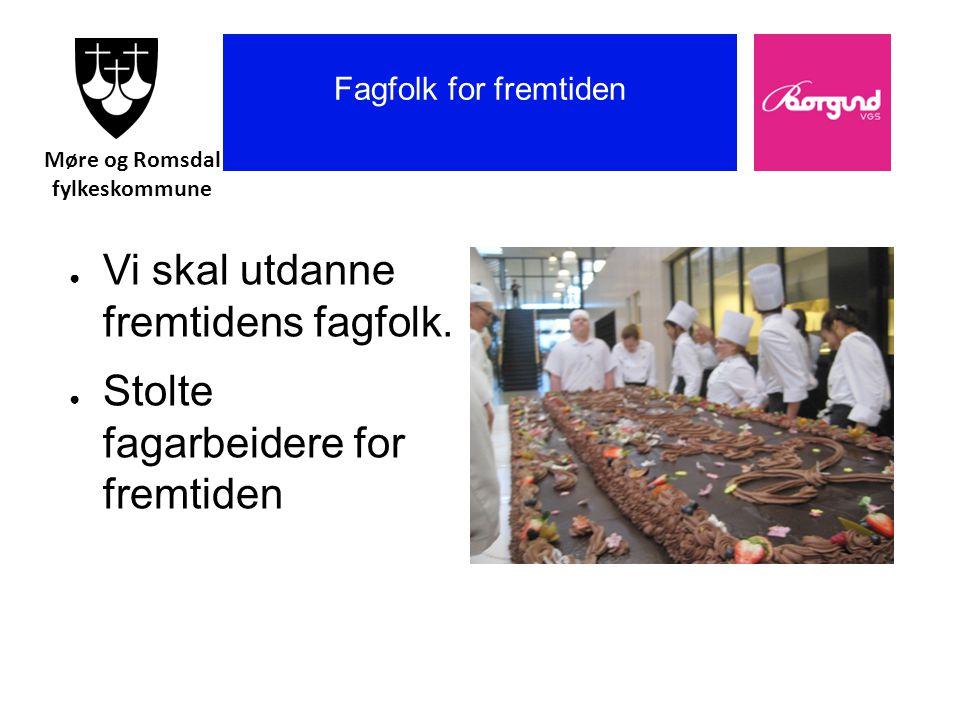 Borgund vgs Fagfolk for fremtiden ● Vi skal utdanne fremtidens fagfolk.
