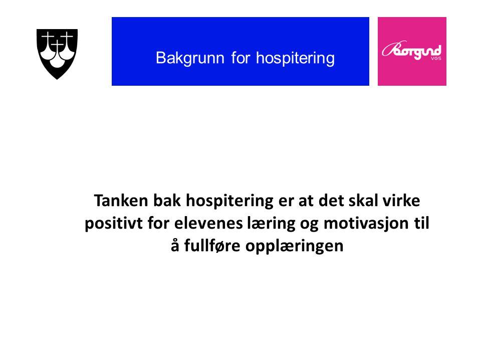 Borgund vgs Bakgrunn for hospitering Tanken bak hospitering er at det skal virke positivt for elevenes læring og motivasjon til å fullføre opplæringen