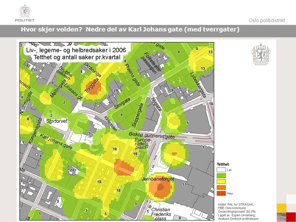 Oslo politidistrikt Hvor skjer volden Nedre del av Karl Johans gate (med tverrgater)