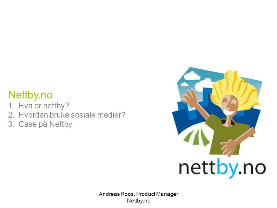 Andreas Roos, Product Manager Nettby.no Nettby.no 1.Hva er nettby? 2.Hvordan bruke sosiale medier? 3.Case på Nettby
