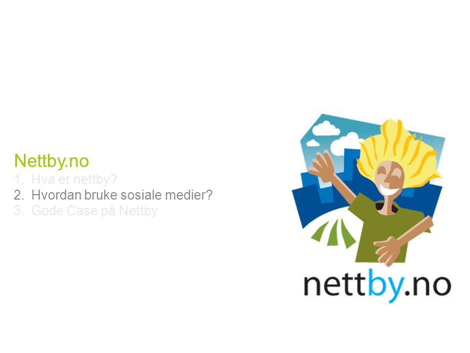 Nettby.no 1.Hva er nettby 2.Hvordan bruke sosiale medier 3.Gode Case på Nettby