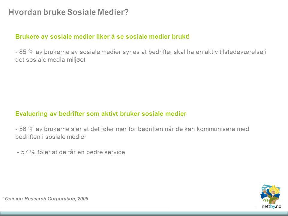 Hvordan bruke Sosiale Medier? Brukere av sosiale medier liker å se sosiale medier brukt! - 85 % av brukerne av sosiale medier synes at bedrifter skal