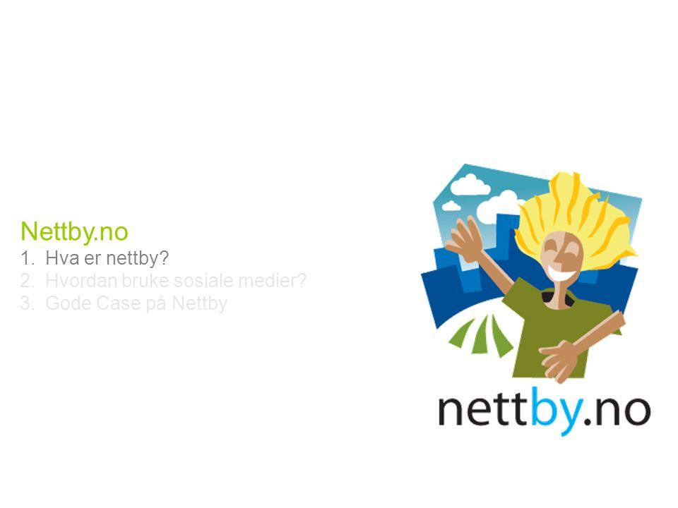 Nettby.no 1.Hva er nettby? 2.Hvordan bruke sosiale medier? 3.Gode Case på Nettby