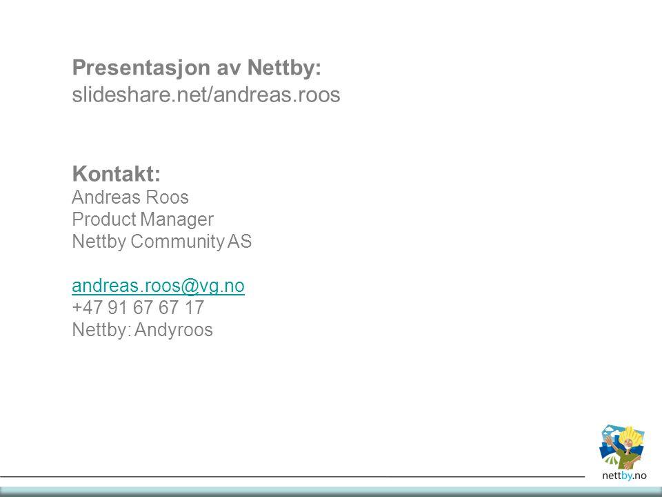 Presentasjon av Nettby: slideshare.net/andreas.roos Kontakt: Andreas Roos Product Manager Nettby Community AS andreas.roos@vg.no +47 91 67 67 17 Nettby: Andyroos