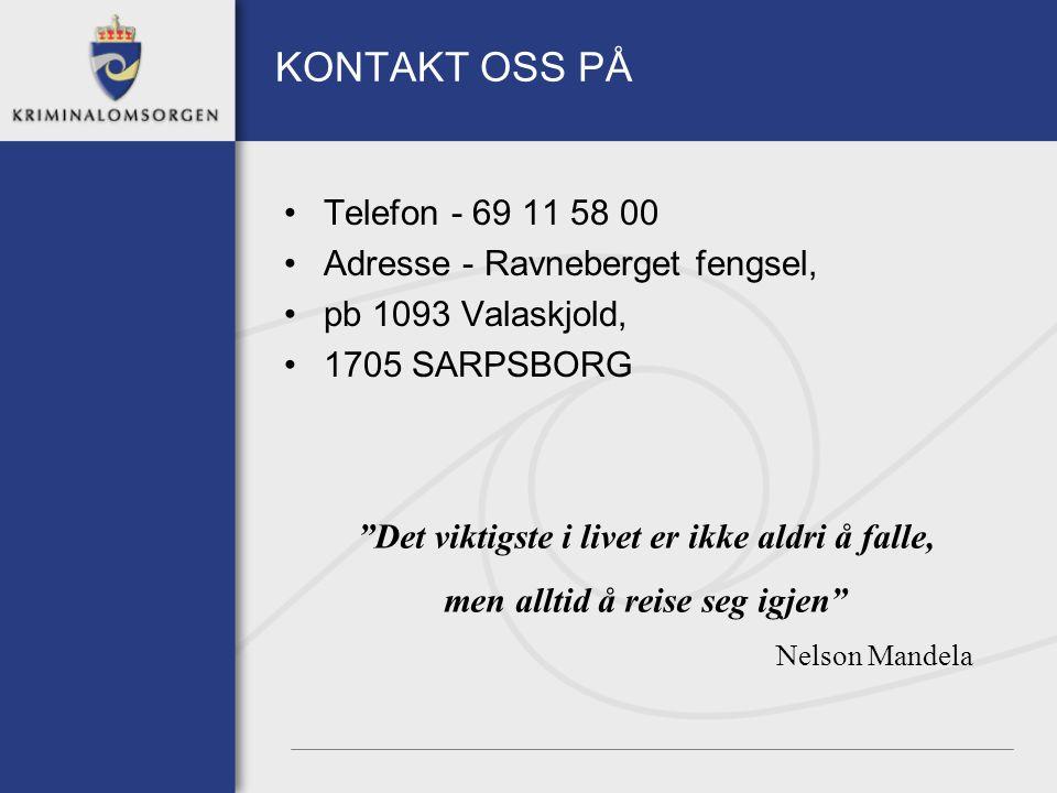 """KONTAKT OSS PÅ Telefon - 69 11 58 00 Adresse - Ravneberget fengsel, pb 1093 Valaskjold, 1705 SARPSBORG """"Det viktigste i livet er ikke aldri å falle, m"""