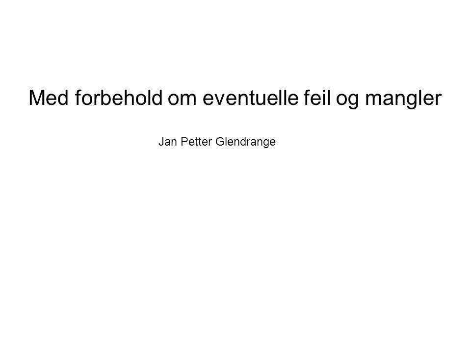 Med forbehold om eventuelle feil og mangler Jan Petter Glendrange