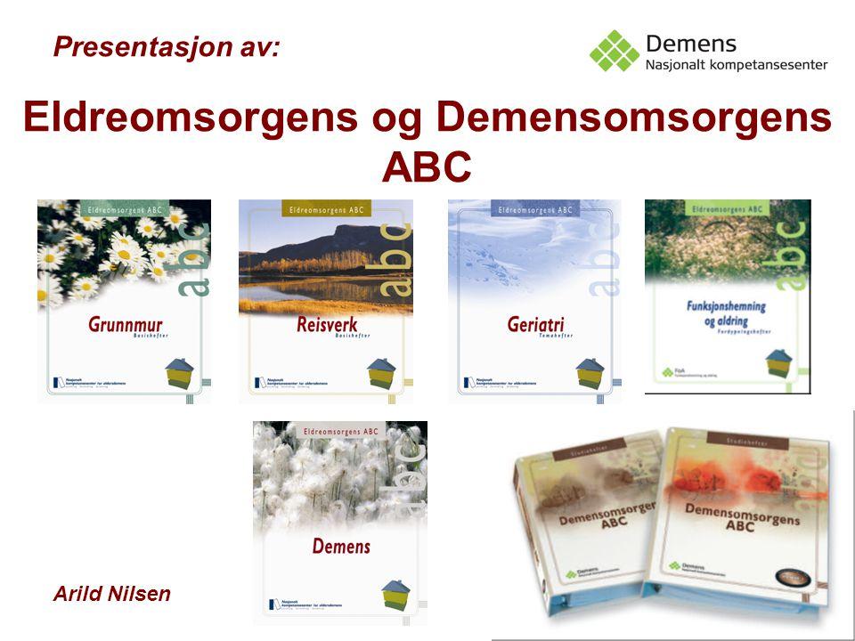 Eldreomsorgens og Demensomsorgens ABC Arild Nilsen Presentasjon av: