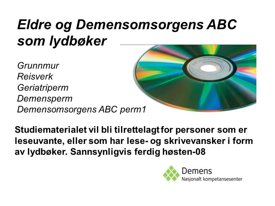 Eldre og Demensomsorgens ABC som lydbøker Grunnmur Reisverk Geriatriperm Demensperm Demensomsorgens ABC perm1 Studiematerialet vil bli tilrettelagt fo