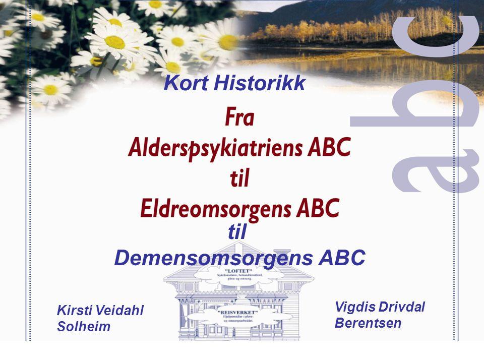Kort Historikk Kirsti Veidahl Solheim Vigdis Drivdal Berentsen til Demensomsorgens ABC
