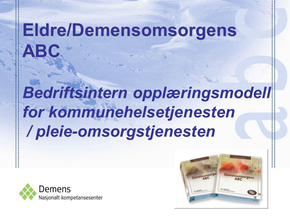 Eldre/Demensomsorgens ABC Bedriftsintern opplæringsmodell for kommunehelsetjenesten / pleie-omsorgstjenesten
