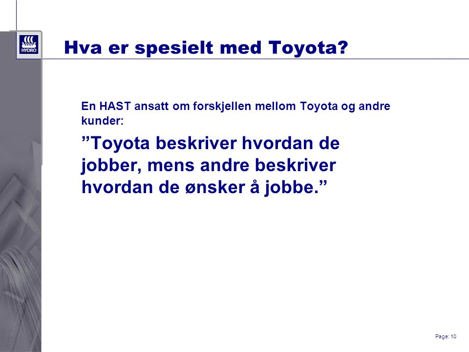 """Page: 10 Hva er spesielt med Toyota? En HAST ansatt om forskjellen mellom Toyota og andre kunder: """"Toyota beskriver hvordan de jobber, mens andre besk"""