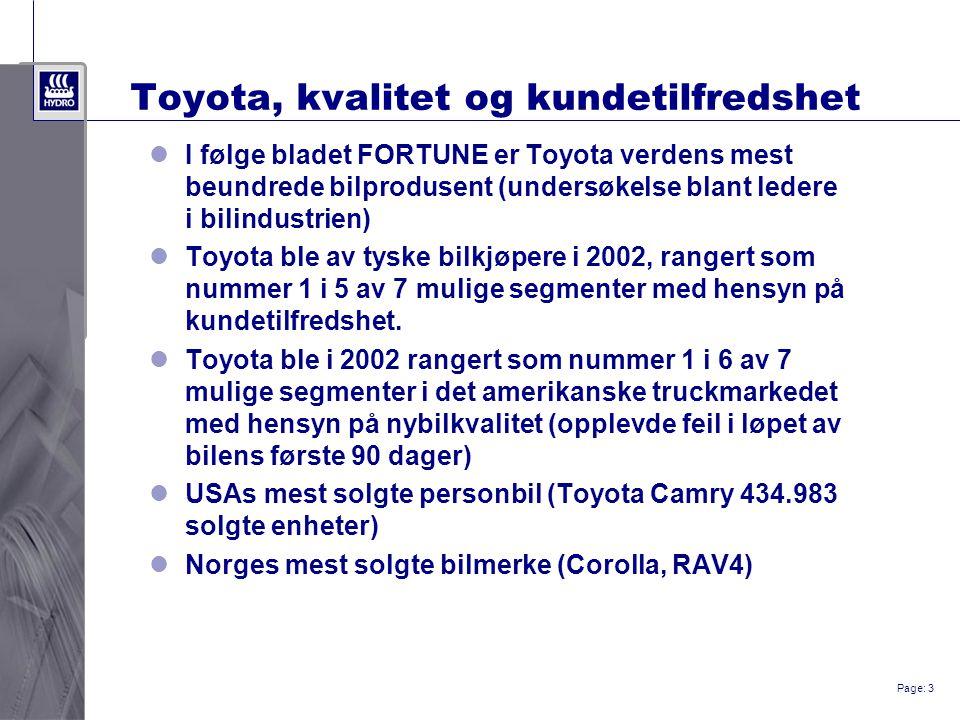 Page: 3 Toyota, kvalitet og kundetilfredshet I følge bladet FORTUNE er Toyota verdens mest beundrede bilprodusent (undersøkelse blant ledere i bilindustrien) Toyota ble av tyske bilkjøpere i 2002, rangert som nummer 1 i 5 av 7 mulige segmenter med hensyn på kundetilfredshet.