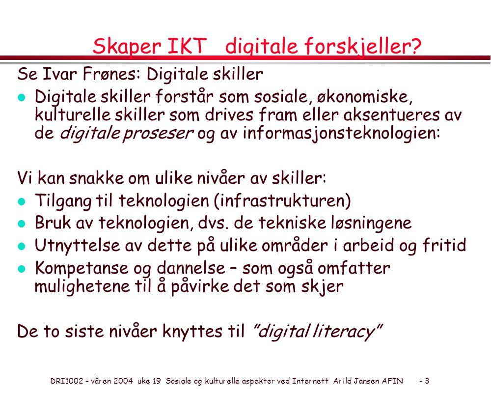 DRI1002 – våren 2004 uke 19 Sosiale og kulturelle aspekter ved Internett Arild Jansen AFIN - 3 Skaper IKT digitale forskjeller? Se Ivar Frønes: Digita