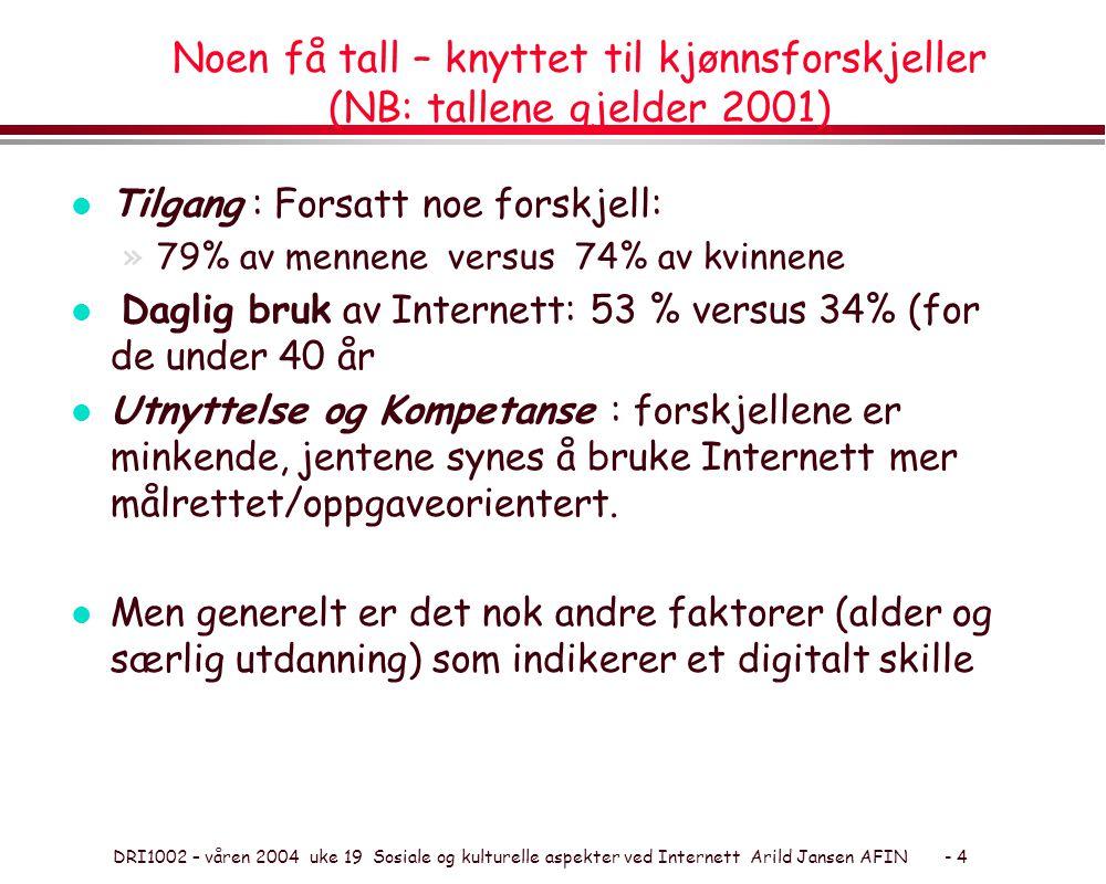 DRI1002 – våren 2004 uke 19 Sosiale og kulturelle aspekter ved Internett Arild Jansen AFIN - 4 Noen få tall – knyttet til kjønnsforskjeller (NB: talle