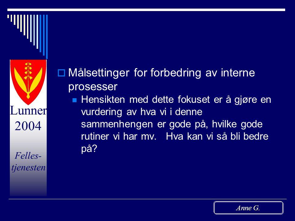 Lunner 2004 Felles- tjenesten Anne G. Målsettinger  Brukerorienterte målsettinger En brukerorientert målsetting er en målsetting som gir direkte kons