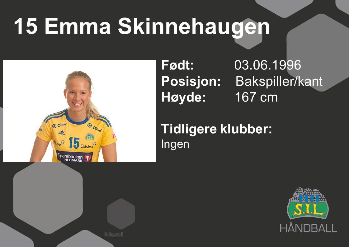 15 Emma Skinnehaugen Født: 03.06.1996 Posisjon: Bakspiller/kant Høyde:167 cm Tidligere klubber: Ingen
