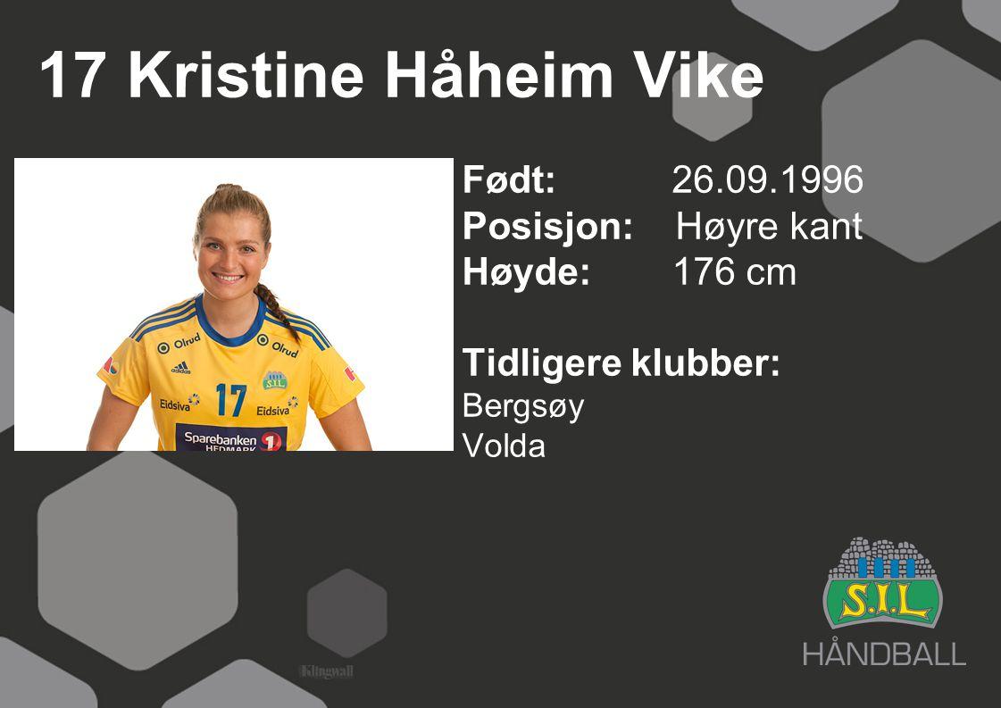 17 Kristine Håheim Vike Født: 26.09.1996 Posisjon: Høyre kant Høyde:176 cm Tidligere klubber: Bergsøy Volda