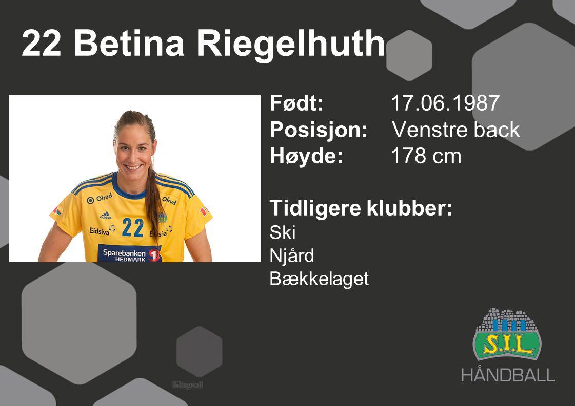 22 Betina Riegelhuth Født: 17.06.1987 Posisjon: Venstre back Høyde:178 cm Tidligere klubber: Ski Njård Bækkelaget