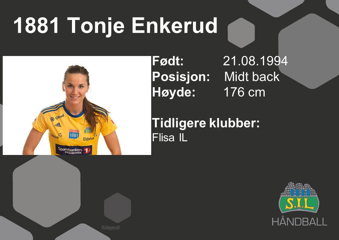 1881 Tonje Enkerud Født: 21.08.1994 Posisjon: Midt back Høyde:176 cm Tidligere klubber: Flisa IL