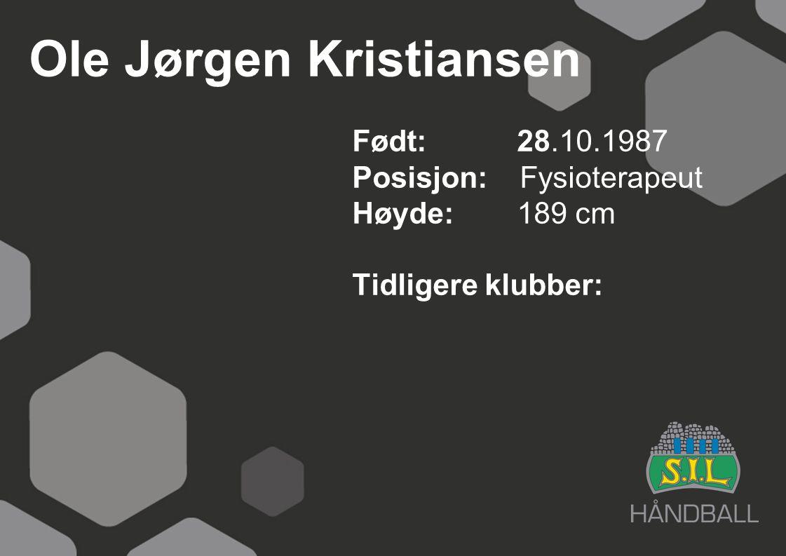 Ole Jørgen Kristiansen Født: 28.10.1987 Posisjon: Fysioterapeut Høyde:189 cm Tidligere klubber: