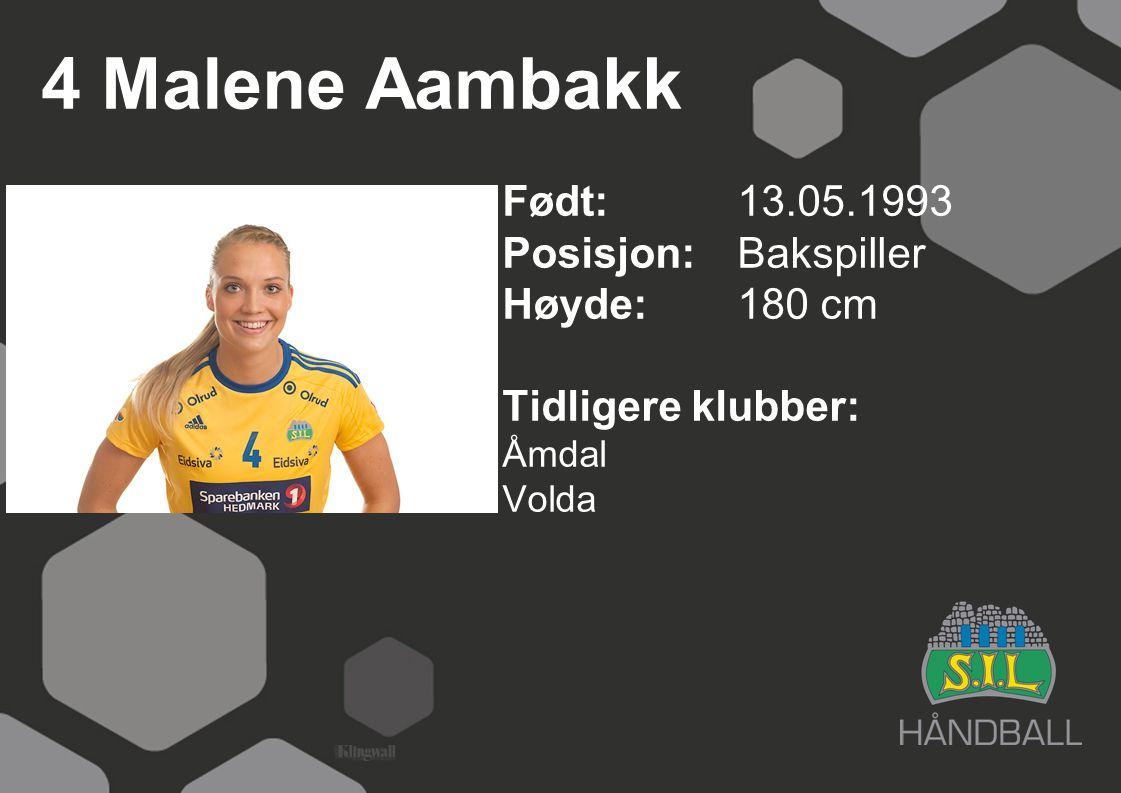 4 Malene Aambakk Født: 13.05.1993 Posisjon:Bakspiller Høyde:180 cm Tidligere klubber: Åmdal Volda