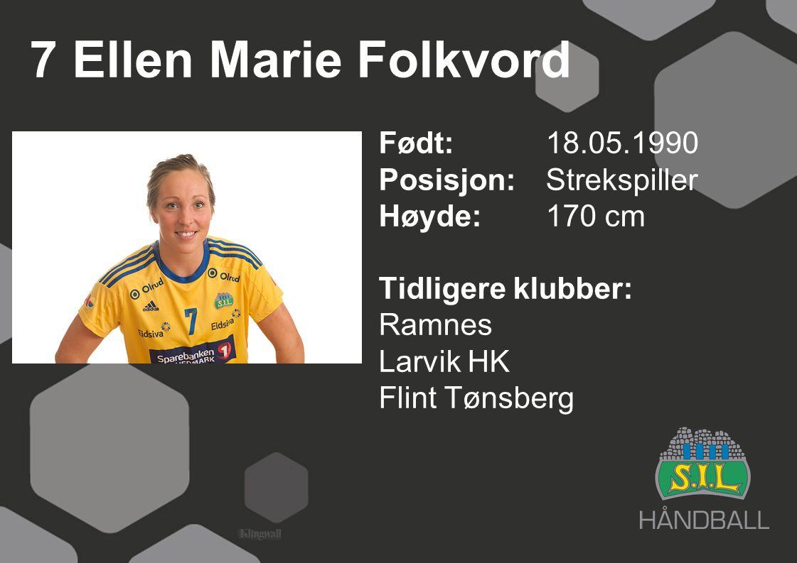 7 Ellen Marie Folkvord Født: 18.05.1990 Posisjon:Strekspiller Høyde:170 cm Tidligere klubber: Ramnes Larvik HK Flint Tønsberg