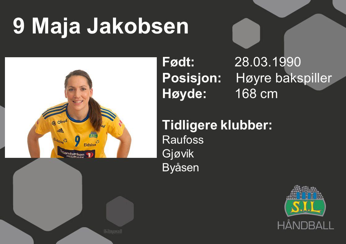 9 Maja Jakobsen Født: 28.03.1990 Posisjon: Høyre bakspiller Høyde:168 cm Tidligere klubber: Raufoss Gjøvik Byåsen