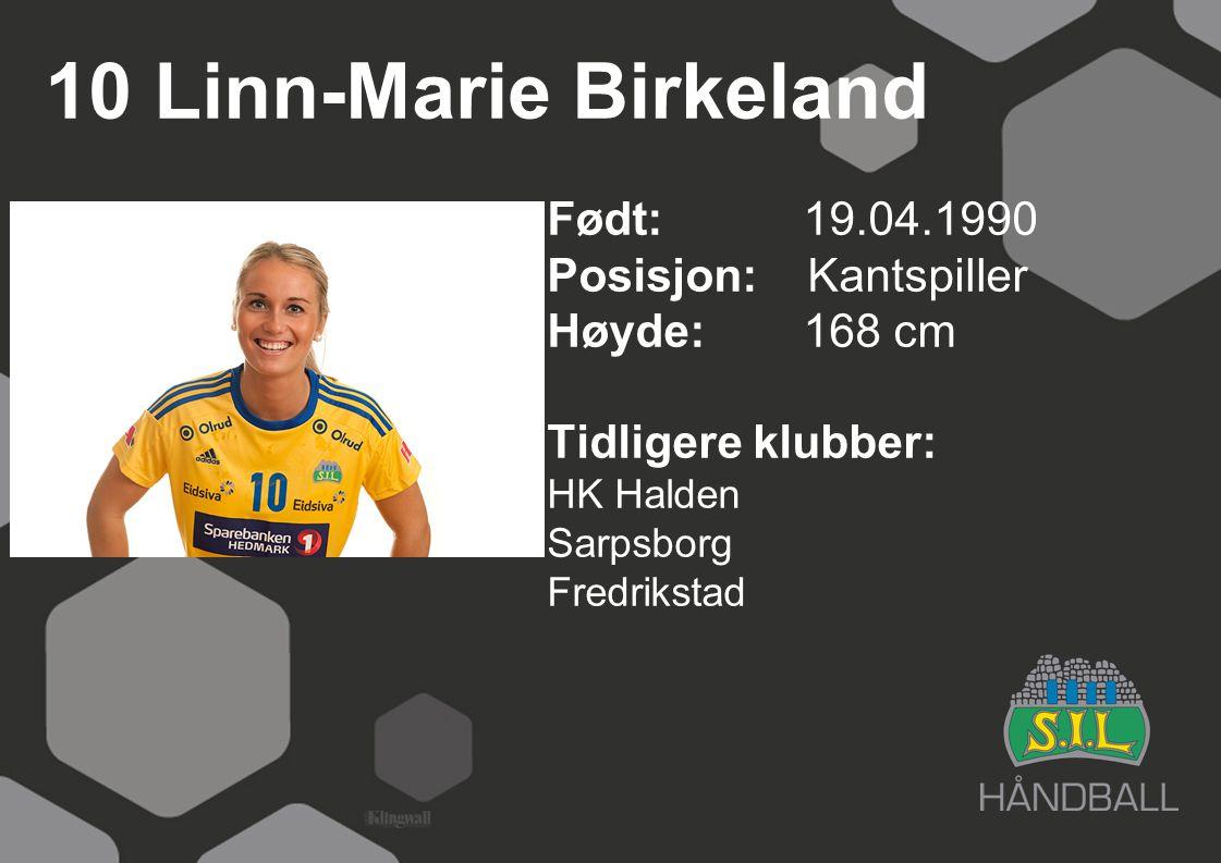 10 Linn-Marie Birkeland Født: 19.04.1990 Posisjon: Kantspiller Høyde:168 cm Tidligere klubber: HK Halden Sarpsborg Fredrikstad