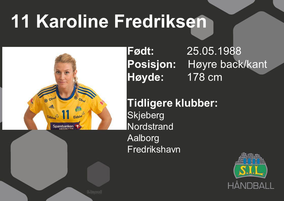 11 Karoline Fredriksen Født: 25.05.1988 Posisjon: Høyre back/kant Høyde:178 cm Tidligere klubber: Skjeberg Nordstrand Aalborg Fredrikshavn