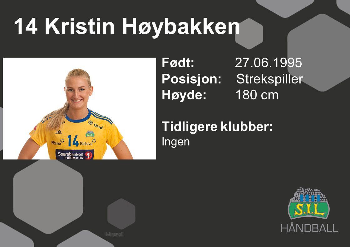 14 Kristin Høybakken Født: 27.06.1995 Posisjon: Strekspiller Høyde:180 cm Tidligere klubber: Ingen