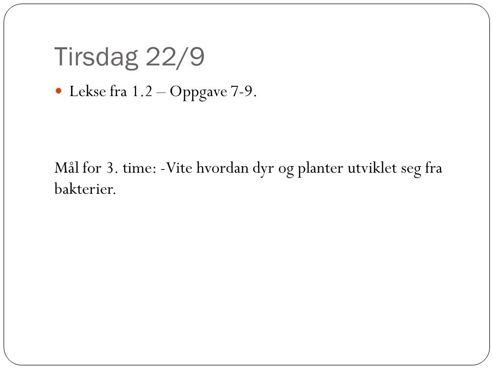 Tirsdag 22/9 Lekse fra 1.2 – Oppgave 7-9. Mål for 3. time: -Vite hvordan dyr og planter utviklet seg fra bakterier.