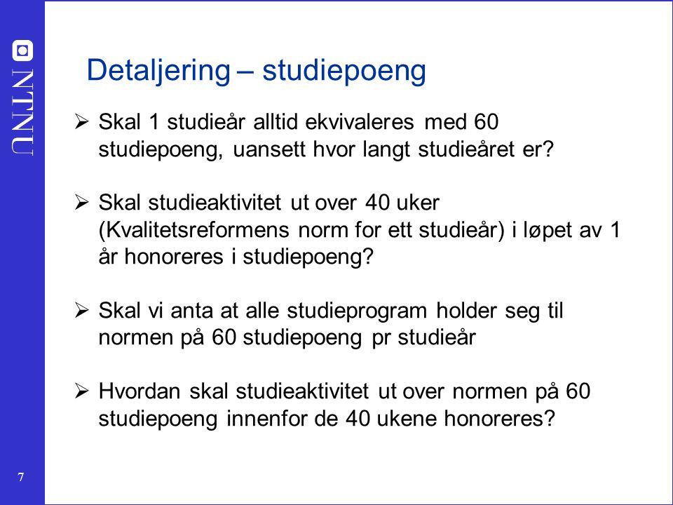 7 Detaljering – studiepoeng  Skal 1 studieår alltid ekvivaleres med 60 studiepoeng, uansett hvor langt studieåret er.