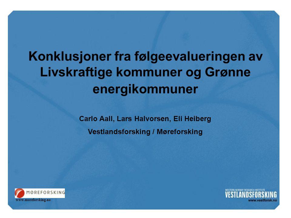 Konklusjoner fra følgeevalueringen av Livskraftige kommuner og Grønne energikommuner Carlo Aall, Lars Halvorsen, Eli Heiberg Vestlandsforsking / Møreforsking www.moreforsking.no