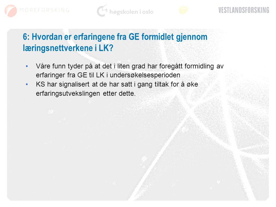 6: Hvordan er erfaringene fra GE formidlet gjennom læringsnettverkene i LK.