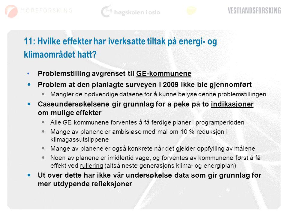 11: Hvilke effekter har iverksatte tiltak på energi- og klimaområdet hatt? Problemstilling avgrenset til GE-kommunene Problem at den planlagte surveye