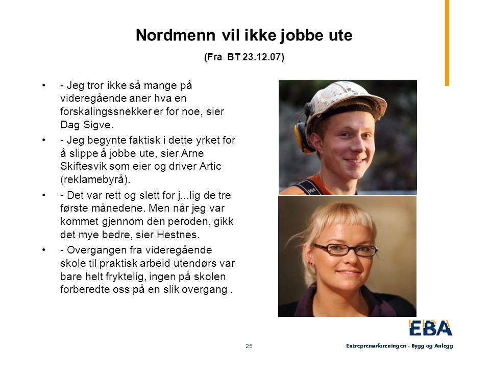 26 Nordmenn vil ikke jobbe ute (Fra BT 23.12.07) - Jeg tror ikke så mange på videregående aner hva en forskalingssnekker er for noe, sier Dag Sigve. -