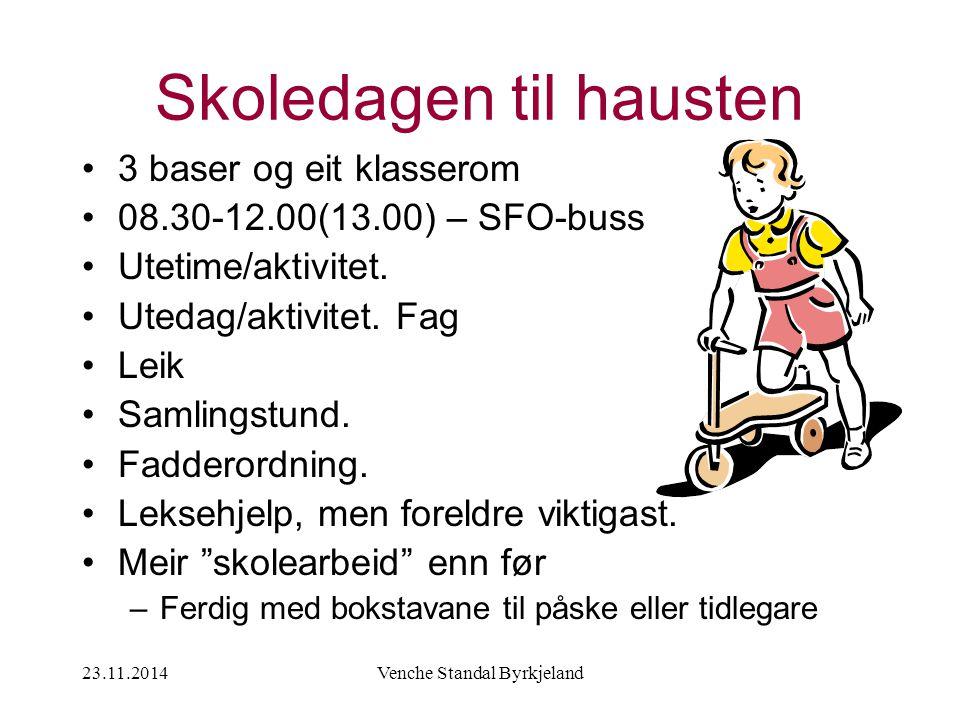 23.11.2014Venche Standal Byrkjeland Skoledagen til hausten 3 baser og eit klasserom 08.30-12.00(13.00) – SFO-buss Utetime/aktivitet.