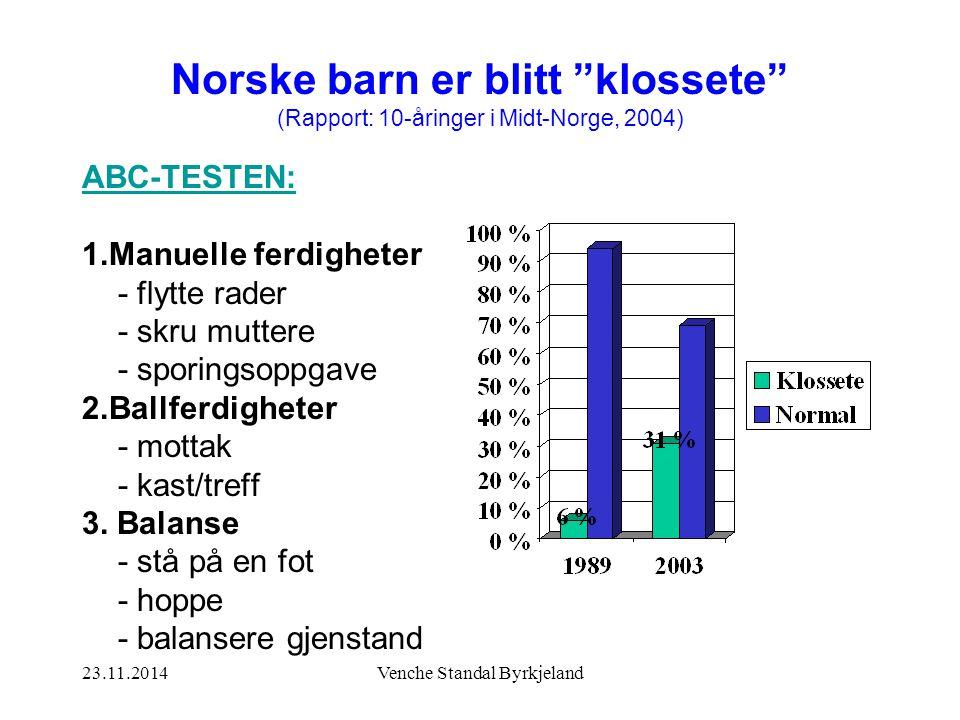 23.11.2014Venche Standal Byrkjeland ABC-TESTEN: 1.Manuelle ferdigheter - flytte rader - skru muttere - sporingsoppgave 2.Ballferdigheter - mottak - kast/treff 3.